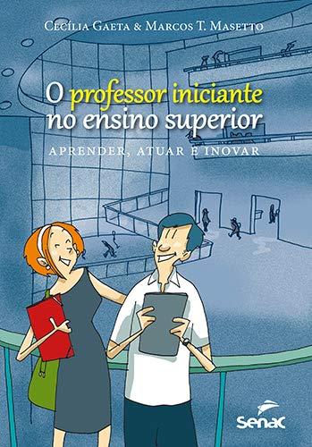 Professor iniciante no ensino superior : Aprender, atuar e inovar