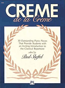 Creme de la Creme: 30 Outstanding PIano Pieces that Provide Students with an Inviting Introduction to the Classical Repertoire (Alfred Masterwork Editions) by [Sheftel, Paul]