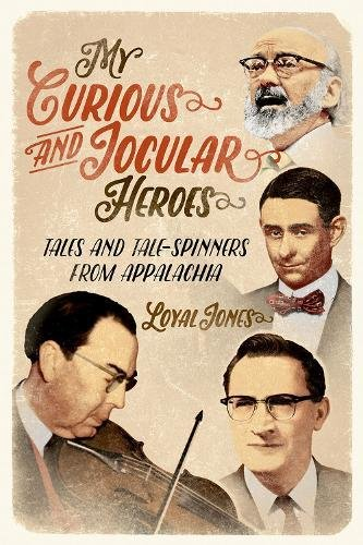 My Curious and Jocular Heroes: Tales and Tale-Spinners from Appalachia PDF