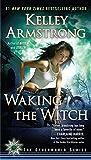 Waking the Witch: A Novel (An Otherworld Novel Book 11)
