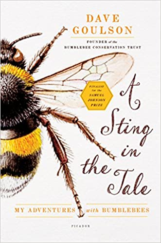 A Sting In The Tale My Adventures With Bumblebees Dave Goulson