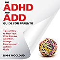 The ADHD and ADD Guide for Parents: Tips on How to Help Your Child Improve Attention, Manage Emotions and Achieve Goals Audiobook by Rose McCloud Narrated by Augusta Rivers