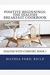 Positive Beginnings: The Dialysis Breakfast Cookbook (Dialysis With Comfort) (Volume 1) Paperback