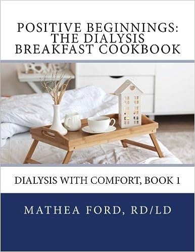 Book Positive Beginnings: The Dialysis Breakfast Cookbook: Volume 1 (Dialysis With Comfort)