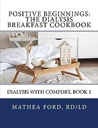 Positive Beginnings: The Dialysis Breakfast Cookbook (Dialysis With Comfort) (Volume 1)