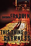 This Thing of Darkness by Barbara Fradkin front cover