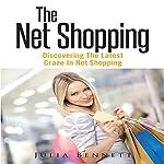 The Net Shopping: Discovering The Latest Craze in Net Shopping | Julia Bennett