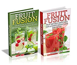 Fruit Fusion Box Set: 35 Healthy & Delicious Fruit Infused Water Recipes & Weight Loss Smoothies