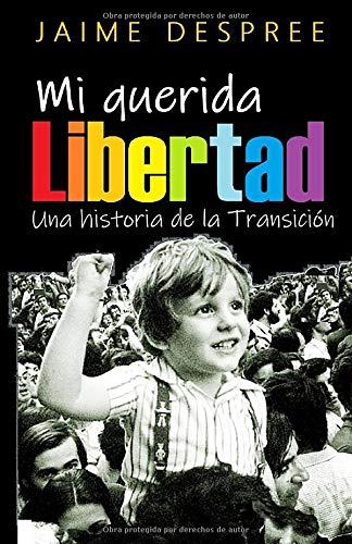 Mi querida libertad: Una historia de la Transición española Trilogía sobre España: Amazon.es: Despree, Jaime: Libros