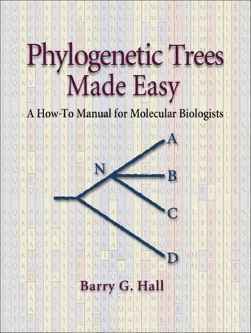 (Phylogenetics Trees Made Easy: A How-To Manual for Molecular Biologists by Barry G. Hall (January 19,2001))