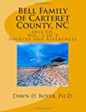 Bell Family of Carteret County, NC (2012 Ed. ), Vol 3, Dawn Boyer, 1480050784