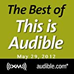 The Best of This Is Audible, May 29, 2012 | Kim Alexander
