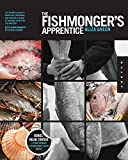 The Fishmonger s Apprentice: The Expert s Guide to Selecting, Preparing, and Cooking a World of Seafood, Taught by the Masters