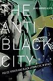 """Jaime Alves, """"The Anti-Black City: Police Terror and Black Urban Life in Brazil (U Minnesota Press, 2018)"""