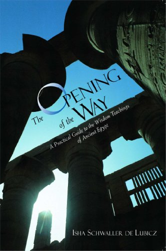 The Opening of the Way: A Practical Guide to the Wisdom Teachings of Ancient Egypt
