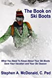 img - for The Book on Ski Boots: What you need to know about your Ski Boots- Save your ski season and your vacation book / textbook / text book