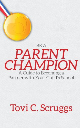 Be a Parent Champion: A Guide to Becoming a Partner with Your Child's School