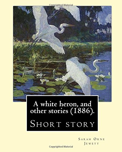 mini store gradesaver a white heron and other stories 1886 by sarah orne jewett sarah orne jewett 3 1849 24 1909 was an american novelist