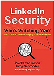 LinkedIn Security.  Who's Watching You?: The Guide to Staying Safe from Personal and Professional Harm While Using LinkedIn.