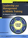 Leadership and Management in Athletic Training 1st Edition