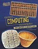 Ancient Computing Technology, Michael Woods and Mary B. Woods, 0761365281