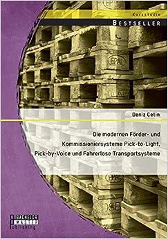 Book Die modernen Förder- und Kommissioniersysteme Pick-to-Light, Pick-by-Voice und Fahrerlose Transportsysteme