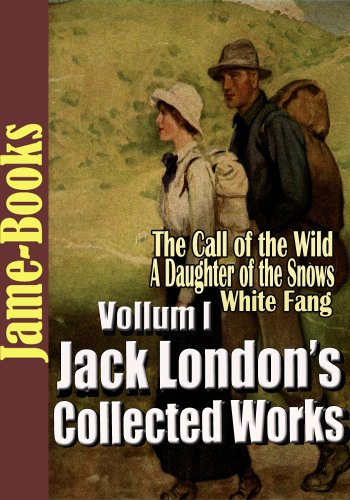 Jack London's Collected Works, Vol.I : (22 Novels), A Daughter of the Snows, The Call of the Wild, The Sea-Wolf, A Son Of The Sun, White Fang, Plus More!