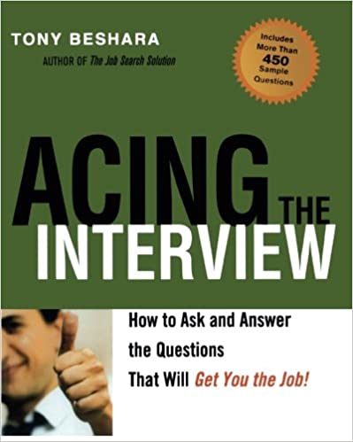 Acing the Interview How to Ask and Answer the Questions That Will Get You the Job