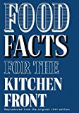 Food Facts for the Kitchen Front: Filled with No-nonsense War-time Recipes, Using Pure Ingredients and Simple Preparation Methods : Includes Valuable ... Vital for a Healthy and Balanced Diet