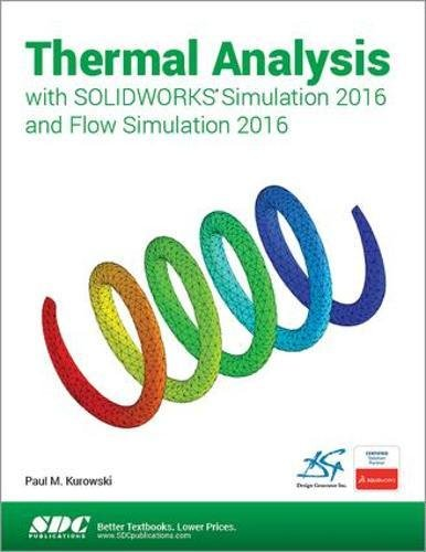 Thermal Analysis with SOLIDWORKS Simulation 2016 and Flow Simulation 2016 by SDC Publications