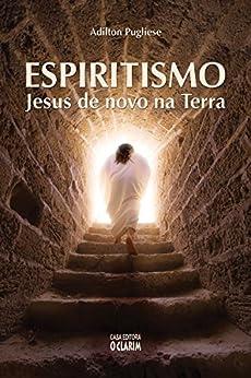 Espiritismo: Jesus de novo na Terra por [Pugliese, Adilton]