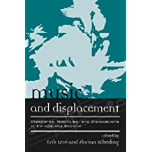 Music and Displacement: Diasporas, Mobilities, and Dislocations in Europe and Beyond (Europea: Ethnomusicologies and Modernities Book 10)