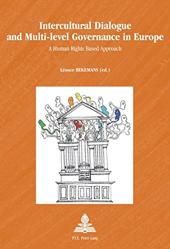 Intercultural Dialogue and Multi-level Governance in Europe: A Human Rights Based Approach (Europe plurielle/Multiple Europes)