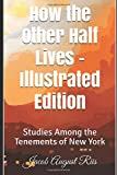 How the Other Half Lives - Illustrated Edition: Studies Among the Tenements of New York