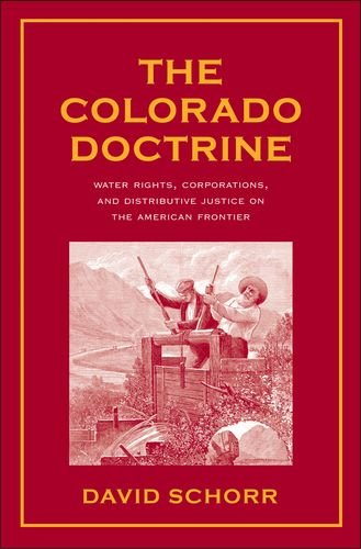 The Colorado Doctrine: Water Rights, Corporations, and Distributive Justice on the American Frontier (Yale Law Library S