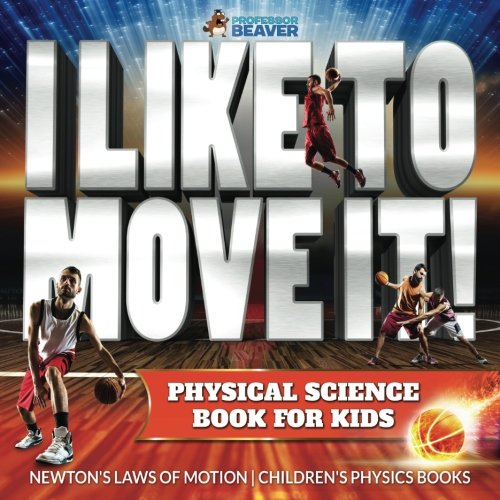 I Like To Move It! Physical Science Book for Kids - Newton's Laws of Motion | Children's Physics Book PDF