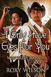 I Only Have Eyes For You: BWWM Cowboy/Western Romance (Westbury Ranch Book 3)