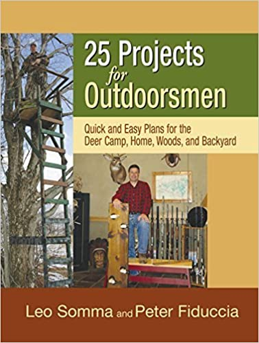 Book 25 Projects for Outdoorsmen: Quick and Easy Plans for the Deer Camp, Home, Woods, and Backyard by Fiduccia, Peter J., Somma, Leo (2007)