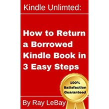 Kindle Unlimited: How to Return a Borrowed Kindle Book in Three Easy Steps! (Help Series 2)