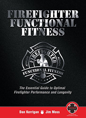 Amazon firefighter functional fitness the essential guide to firefighter functional fitness the essential guide to optimal firefighter performance and longevity by kerrigan fandeluxe Image collections
