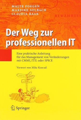 Der Weg zur professionellen IT: Eine praktische Anleitung für das Management von Veränderungen mit CMMI, ITIL oder SPICE (German Edition) by Springer