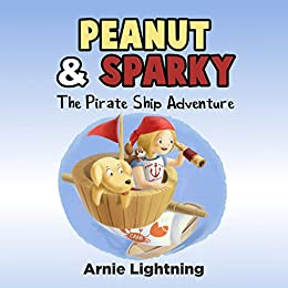 Books for Kids: Peanut & Sparky - Pirate Ship Adventure (Bedtime Story for Kids Ages 3 - 10): Kids Books - Bedtime Stories For Kids - Children's Books ... - Kids Adventure Books (Peanut and Sparky) by [Lightning, Arnie]
