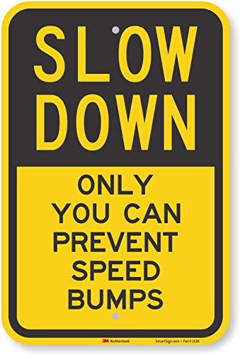 """""""Slow Down - Only You Can Prevent Speed Bumps"""" Sign By SmartSign 