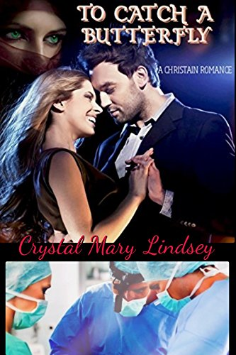 Book: To Catch a Butterfly - A Christian Romance by Crystal Mary Lindsey