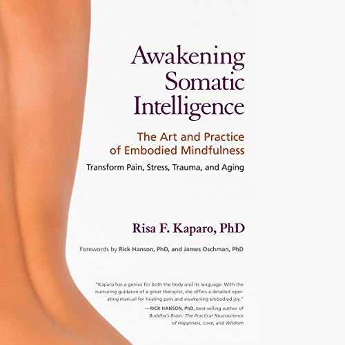 Awakening Somatic Intelligence: The Art and Practice of Embodied Mindfulness Audiobook [Free Download by Trial] thumbnail