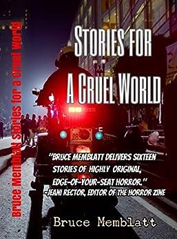 Stories for a Cruel World: 16 Horrific Tales by Bruce Memblatt by [Memblatt, Bruce]