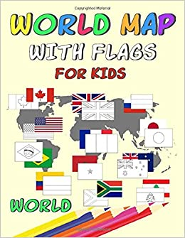 World Map With Flags For Kids Geography Coloring Book For Kids Color In Countries Capitals World Map With Flags Regions And Continents Color Guides Gift For Kids And Adults Flags Coloring For