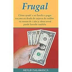 Frugal: Cómo ayudé a mi familia a pagar $20,000 en deuda de tarjetas de crédito en menos de 1 año y cómo usted puede hacerlo también