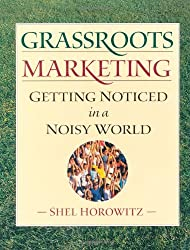 Grassroots Marketing: Getting Noticed in a Noisy World