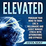 Elevated: Program Your Mind to Think Like a Millionaire and Easily Manage Stress with Affirmations and Hypnosis | Zeta May